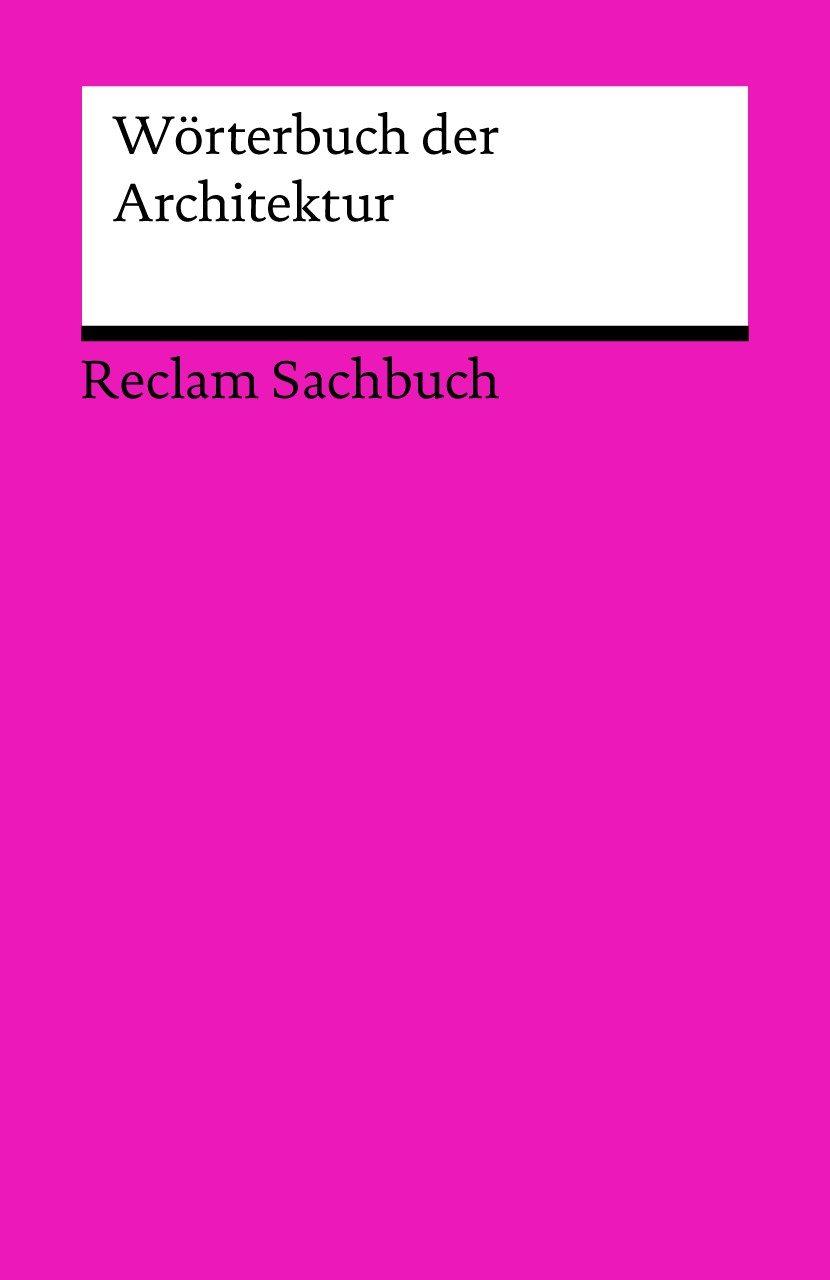 Wörterbuch der Architektur. Reclam Sachbuch