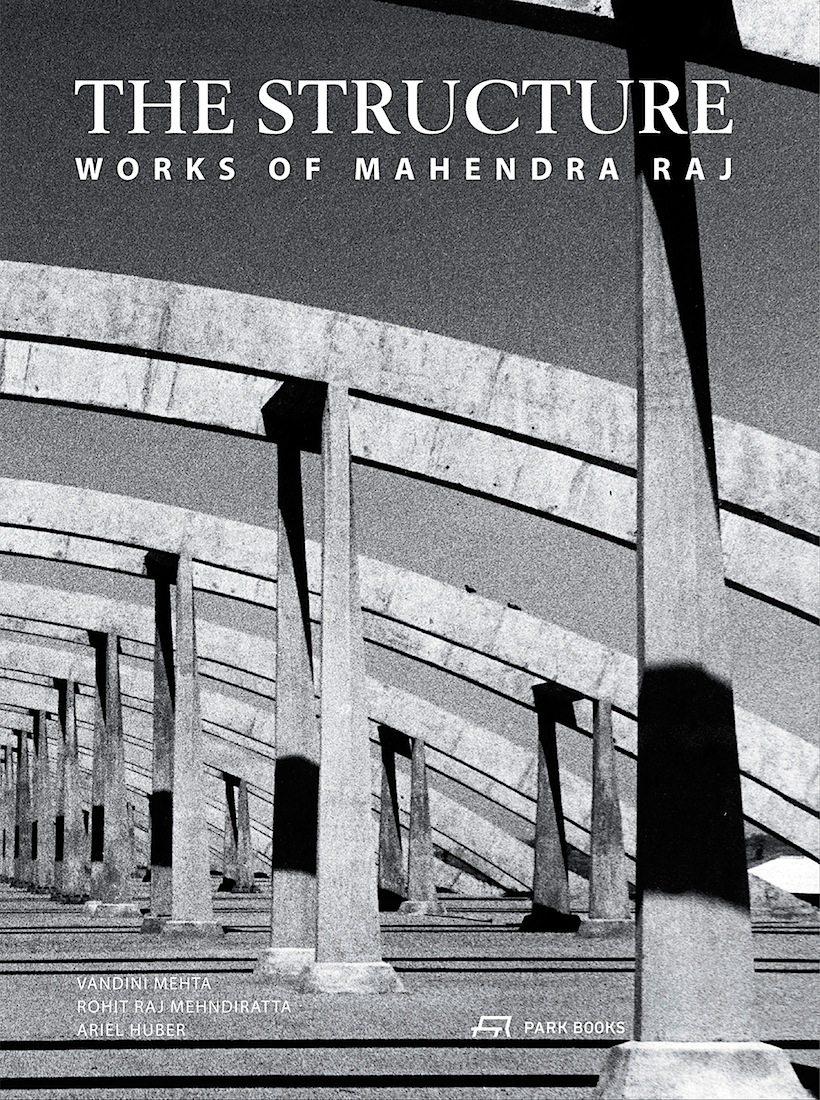 The Structure. Works of Mahendra Raj. Von Vandini Metha, Rohit Raj Mehndiratta, Ariel Huber. Erschienen bei Park Books.