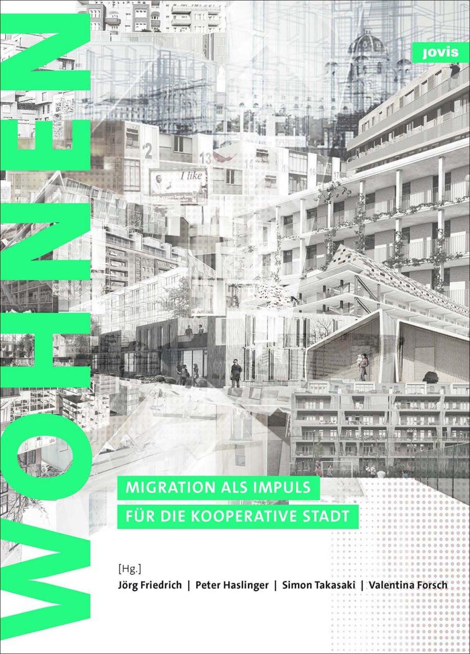 Zukunft: Wohnen – Migration als Impuls für eine Kooperative Stadt. von Jörg Friedrich, Peter Haslinger, Simon Takasaki und Valentina Forsch