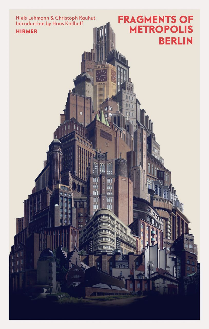 Fragments of Metropolis Berlin.  von Niels Lehmann und Christoph Rauhut, erschienen im Hirmer Verlag, München