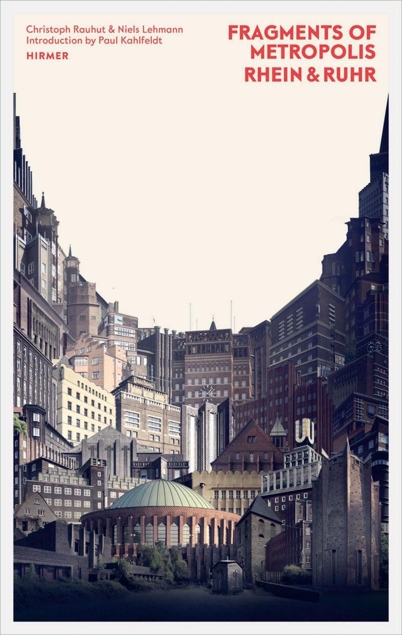 Fragments of Metropolis Rhein & Ruhr. von Niels Lehmann und Christoph Rauhut, erschienen im Hirmer Verlag, München