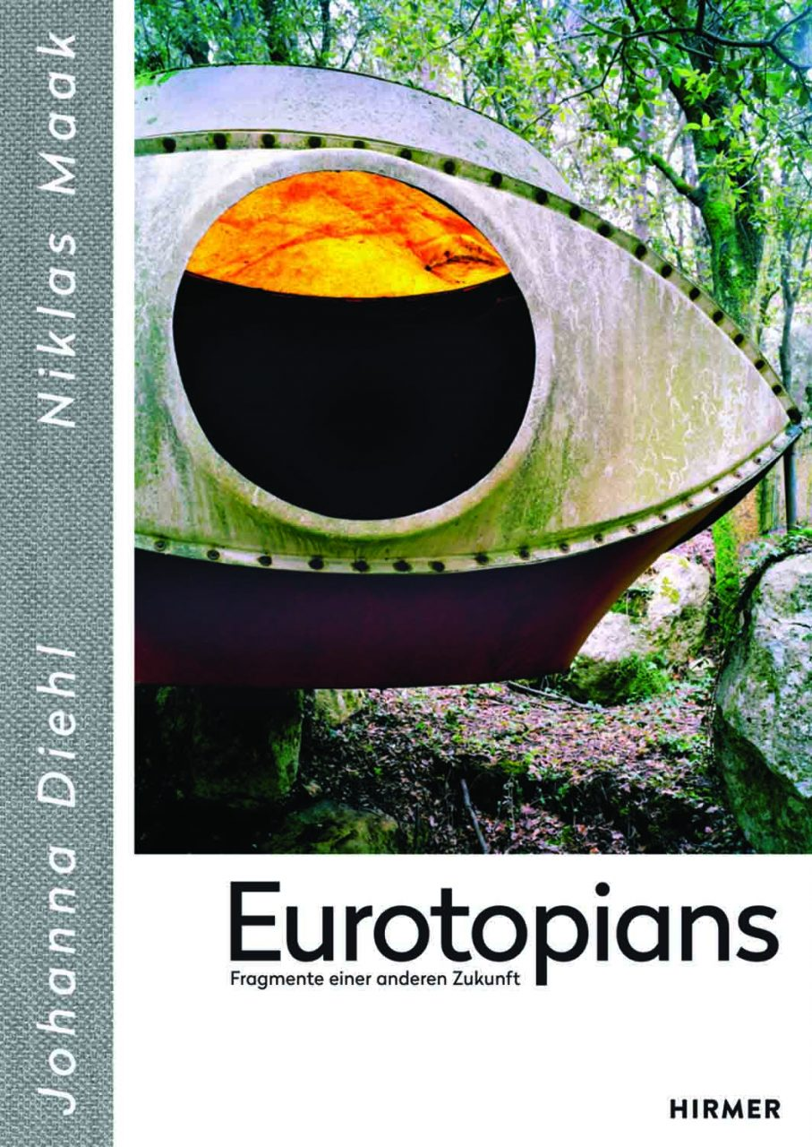 Eurotopians - Fragmente einer anderen Zukunft. von Johanna Diehl und Niklas Maak, erschienen bei Hirmer Verlag München