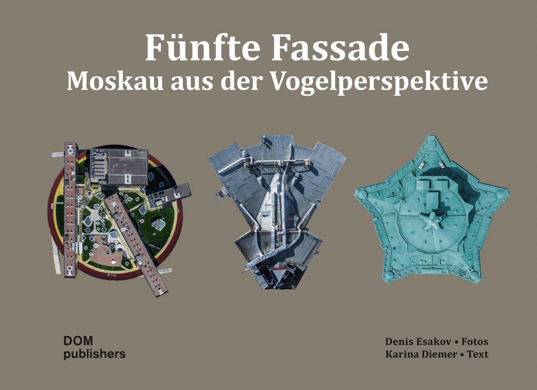 Fünfte Fassade. Moskau aus der Vogelperspektive –auf deutsch ebenfalls bei DOM publishers, Berlin.