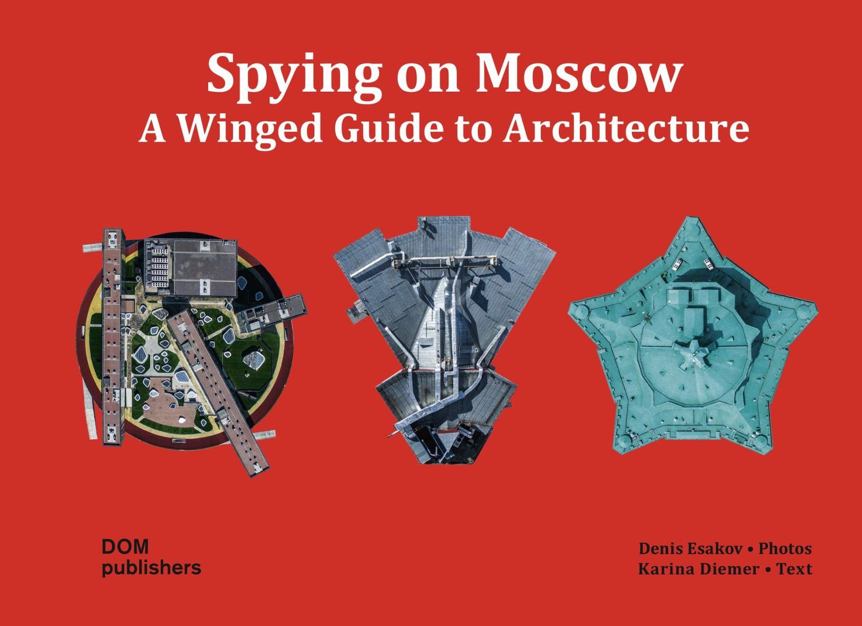 Spying on Moskow. A winged guide to architecture – von Denis Esakov (Fotos), Karina Diemer (Text). Erschienen bei DOM publishers, Berlin.