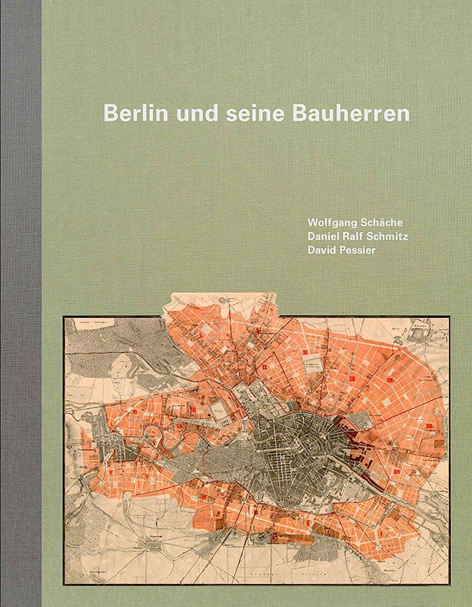 Berlin und sein Bauherren. Wolfgang Schäche, Daniel Ralf Schmitz und David Pessier. Erschienen bei Jovis, Berlin.