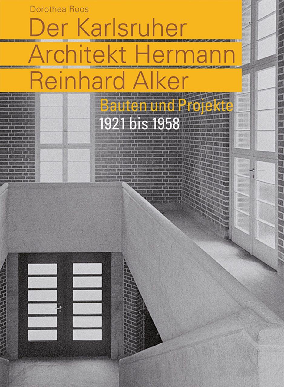 """""""Der Karlsruher Architekt Hermann Reinhard Alker"""". – Bauten und Projekte 1921 bis 1958 von Dorothea Roos. Weitere Infos zu unserer Buchempfehlung siehe Servicekasten."""