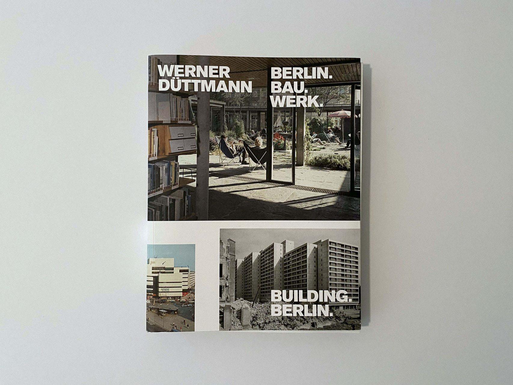 Werner Düttmann, Berlin. Bau. Werk.. Hrsg. Lisa Marei Schmidt / Kerstin Wittmann-Englert